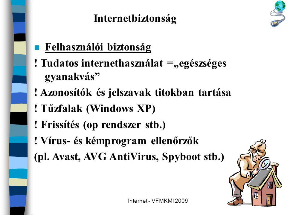 """Internet - VFMKMI 2009 Internetbiztonság n Felhasználói biztonság ! Tudatos internethasználat =""""egészséges gyanakvás"""" ! Azonosítók és jelszavak titokb"""