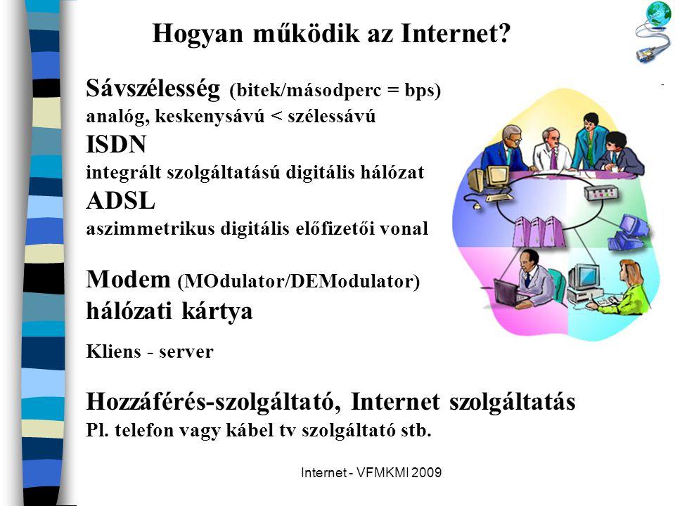 Internet - VFMKMI 2009 Hogyan működik az Internet? Sávszélesség (bitek/másodperc = bps) analóg, keskenysávú < szélessávú ISDN integrált szolgáltatású