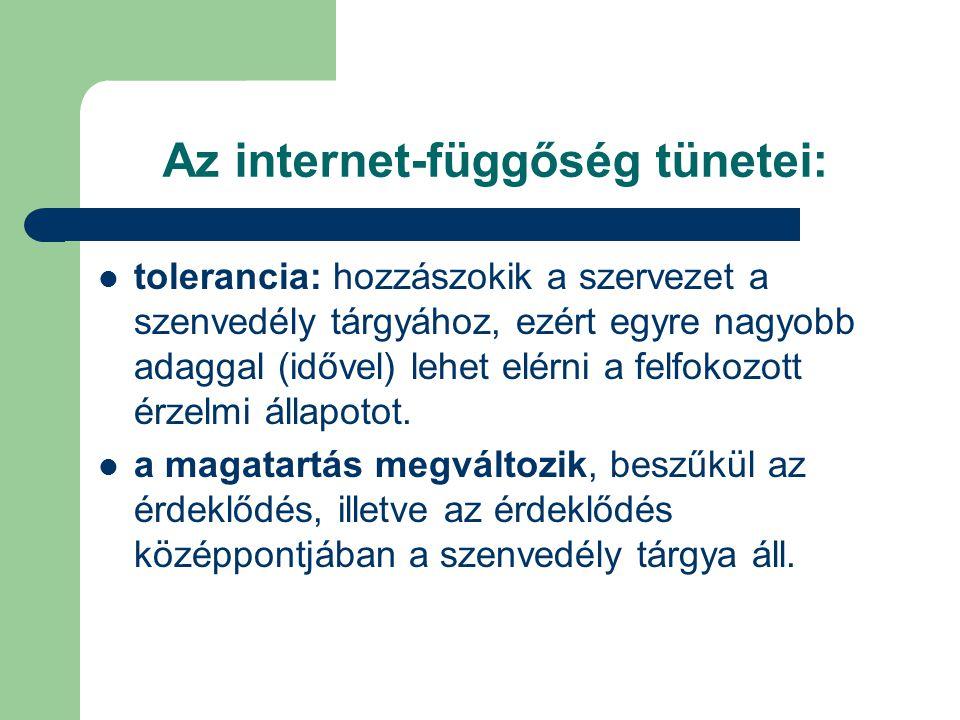 Az internet-függőség tünetei:  tolerancia: hozzászokik a szervezet a szenvedély tárgyához, ezért egyre nagyobb adaggal (idővel) lehet elérni a felfokozott érzelmi állapotot.