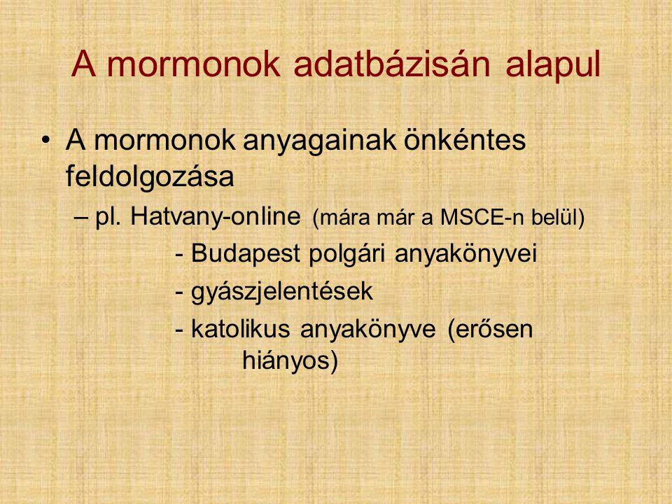A mormonok adatbázisán alapul •A•A mormonok anyagainak önkéntes feldolgozása –p–pl. Hatvany-online (mára már a MSCE-n belül) - Budapest polgári anyakö