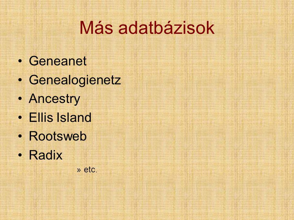 Más adatbázisok •Geneanet •Genealogienetz •Ancestry •Ellis Island •Rootsweb •Radix »etc.