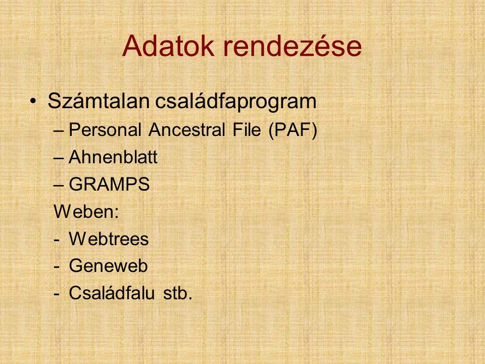 Adatok rendezése •Számtalan családfaprogram –Personal Ancestral File (PAF) –Ahnenblatt –GRAMPS Weben: -Webtrees -Geneweb -Családfalu stb.