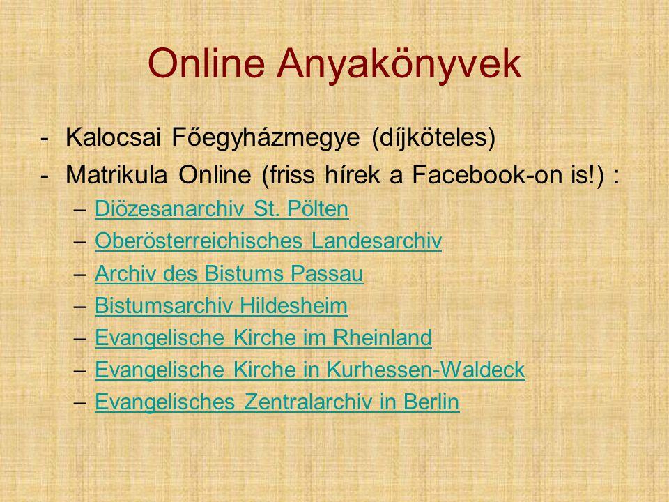 Online Anyakönyvek -Kalocsai Főegyházmegye (díjköteles) -Matrikula Online (friss hírek a Facebook-on is!) : –Diözesanarchiv St.