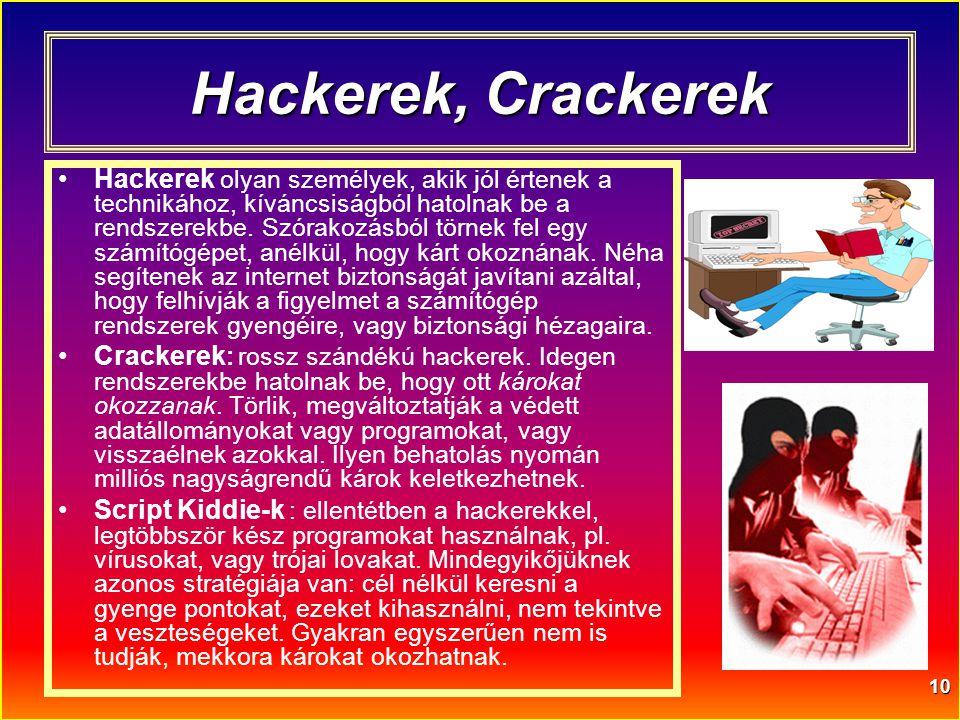 10 Hackerek, Crackerek •Hackerek olyan személyek, akik jól értenek a technikához, kíváncsiságból hatolnak be a rendszerekbe. Szórakozásból törnek fel