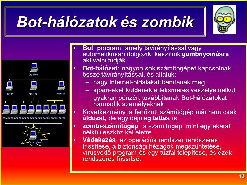 13 Bot-hálózatok és zombik •Bot: program, amely távirányítással vagy automatikusan dolgozik, készítőik gombnyomásra aktiválni tudják •Bot-hálózat: nag