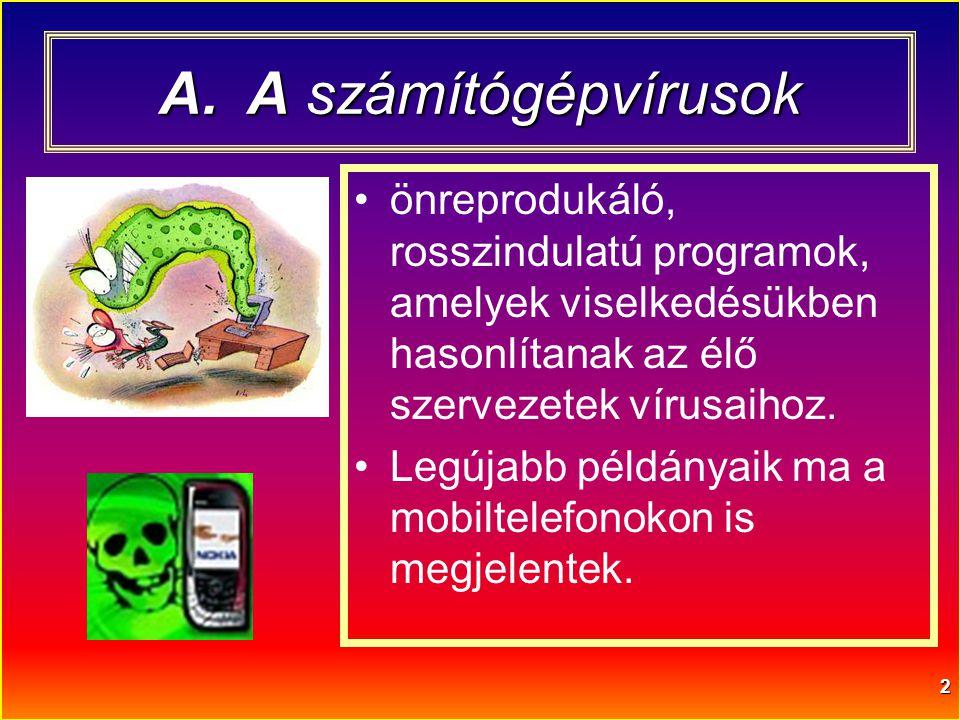 2 A.A számítógépvírusok •önreprodukáló, rosszindulatú programok, amelyek viselkedésükben hasonlítanak az élő szervezetek vírusaihoz. •Legújabb példány