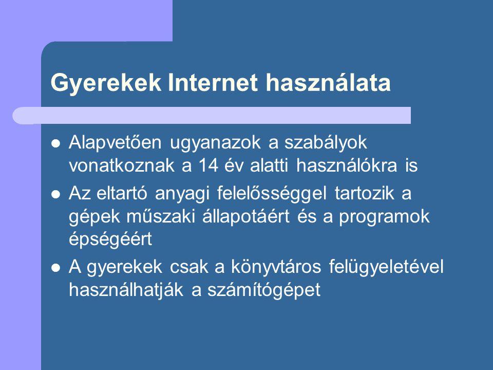 Gyerekek Internet használata  Alapvetően ugyanazok a szabályok vonatkoznak a 14 év alatti használókra is  Az eltartó anyagi felelősséggel tartozik a gépek műszaki állapotáért és a programok épségéért  A gyerekek csak a könyvtáros felügyeletével használhatják a számítógépet