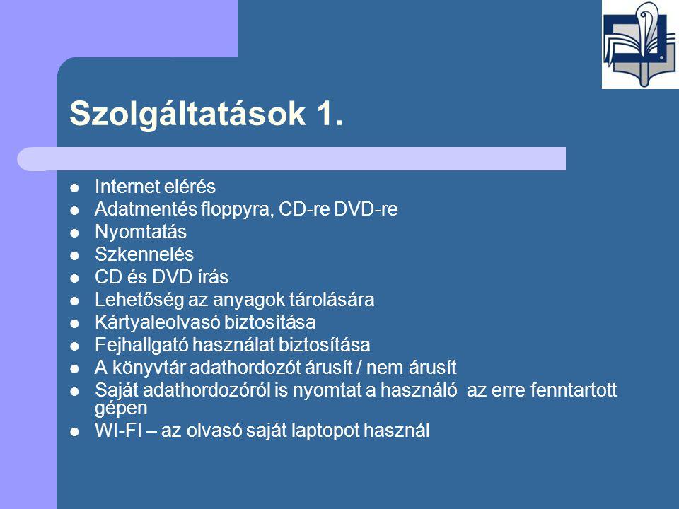 Szolgáltatások 1.  Internet elérés  Adatmentés floppyra, CD-re DVD-re  Nyomtatás  Szkennelés  CD és DVD írás  Lehetőség az anyagok tárolására 