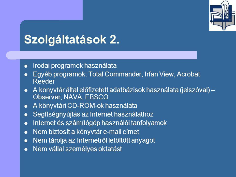 Szolgáltatások 2.  Irodai programok használata  Egyéb programok: Total Commander, Irfan View, Acrobat Reeder  A könyvtár által előfizetett adatbázi