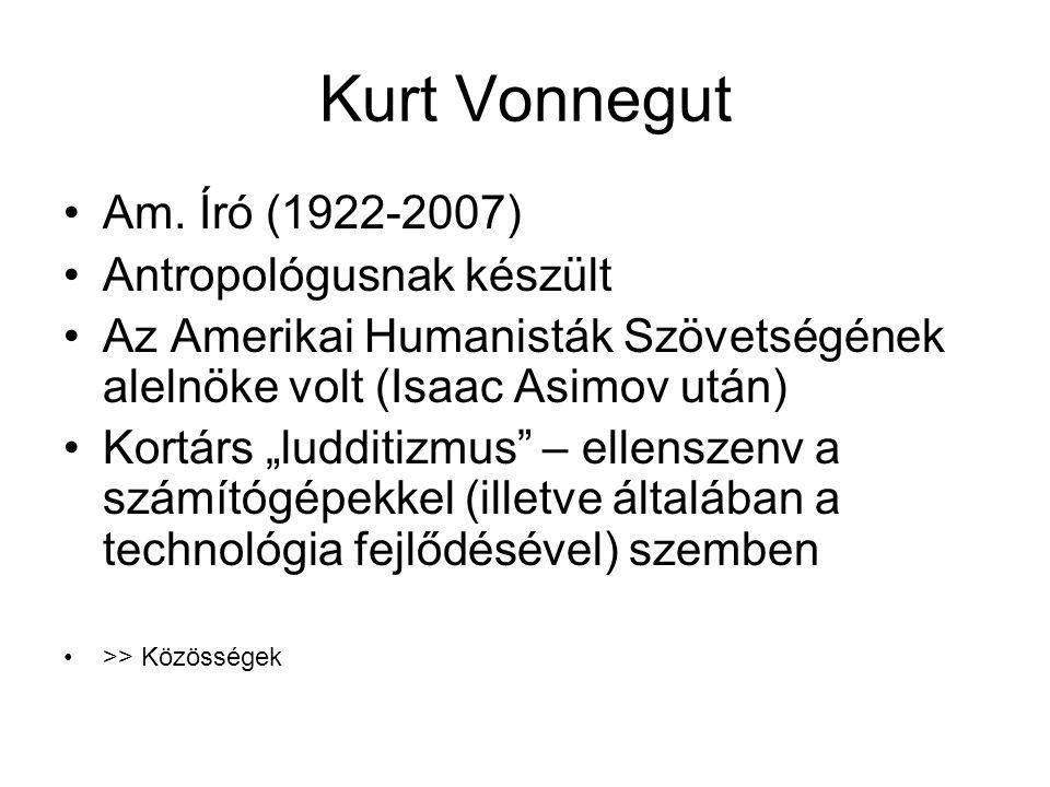 """Kurt Vonnegut •Am. Író (1922-2007) •Antropológusnak készült •Az Amerikai Humanisták Szövetségének alelnöke volt (Isaac Asimov után) •Kortárs """"ludditiz"""