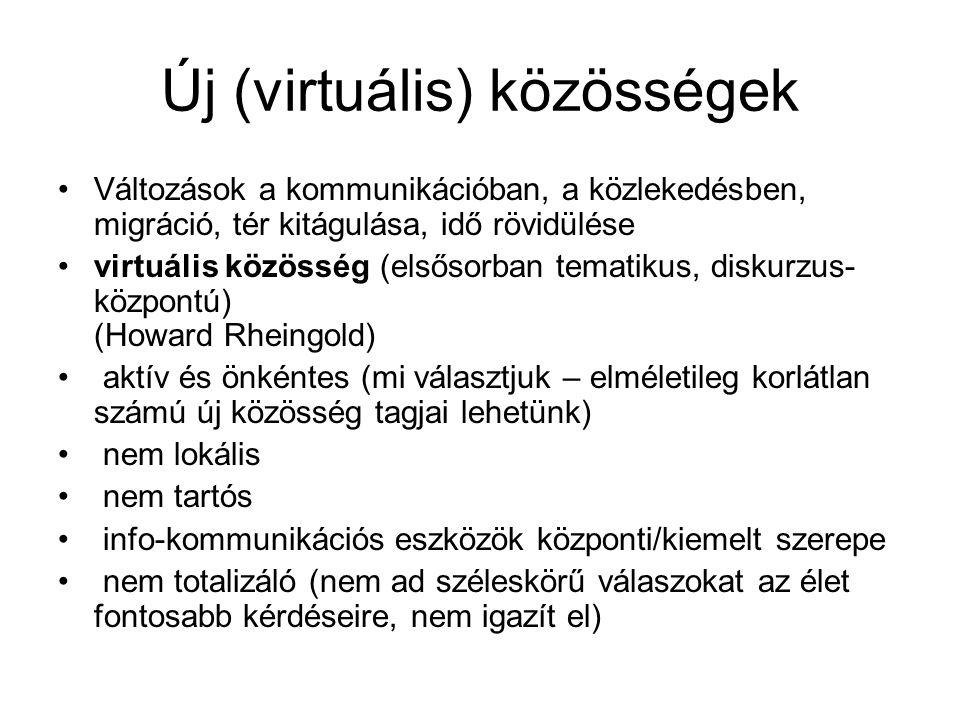 Új (virtuális) közösségek •Változások a kommunikációban, a közlekedésben, migráció, tér kitágulása, idő rövidülése •virtuális közösség (elsősorban tem