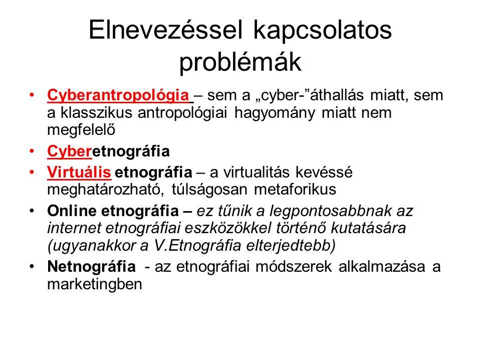 """Elnevezéssel kapcsolatos problémák •Cyberantropológia – sem a """"cyber-""""áthallás miatt, sem a klasszikus antropológiai hagyomány miatt nem megfelelő •Cy"""