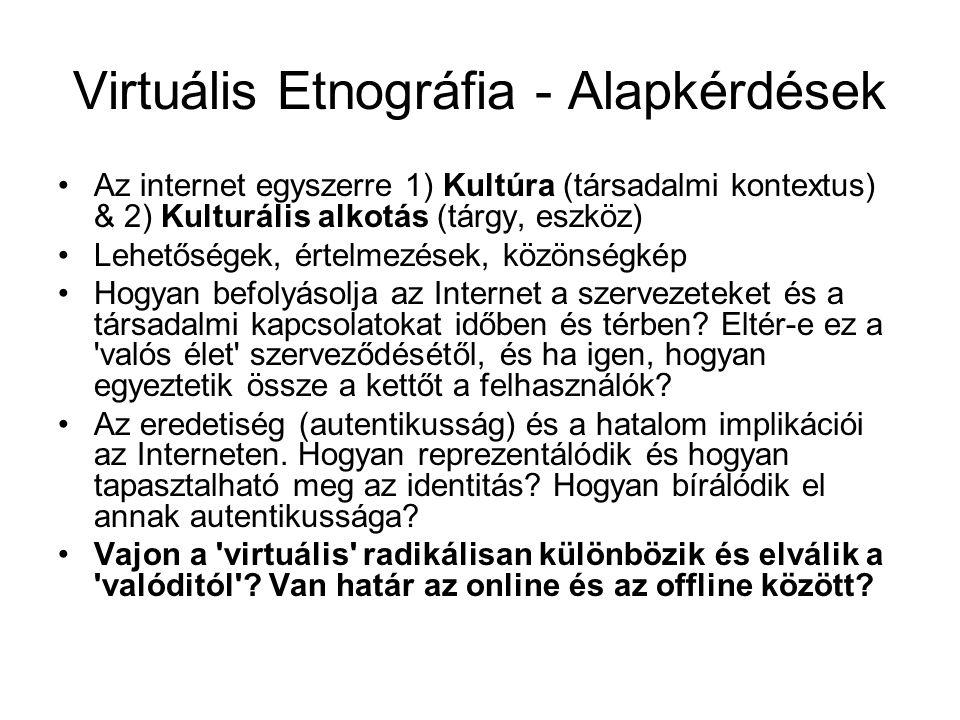 Virtuális Etnográfia - Alapkérdések •Az internet egyszerre 1) Kultúra (társadalmi kontextus) & 2) Kulturális alkotás (tárgy, eszköz) •Lehetőségek, ért