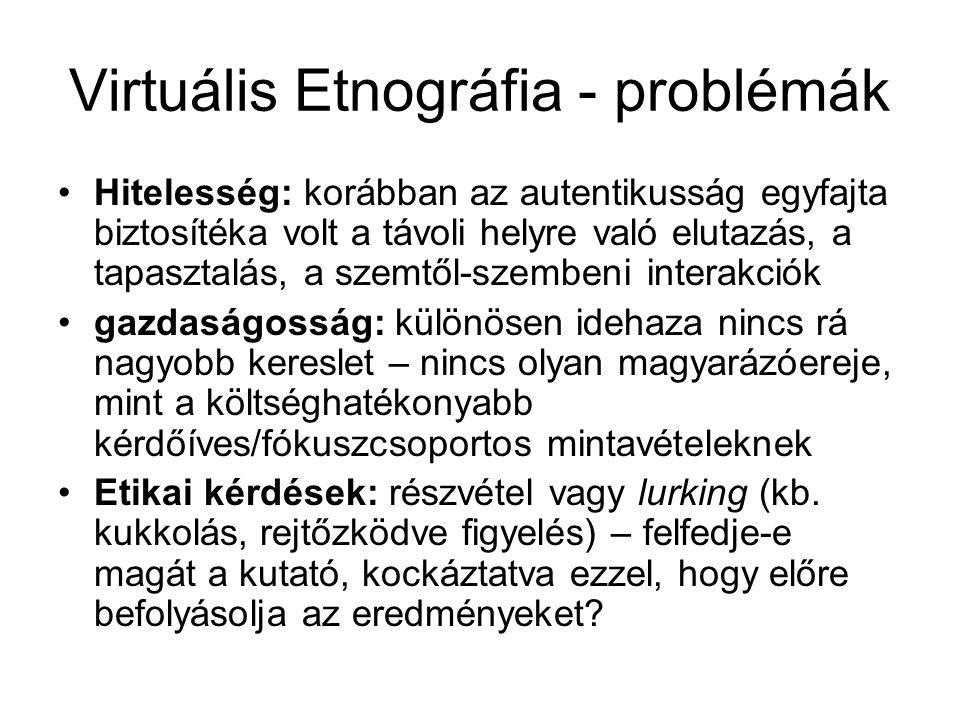 Virtuális Etnográfia - problémák •Hitelesség: korábban az autentikusság egyfajta biztosítéka volt a távoli helyre való elutazás, a tapasztalás, a szem