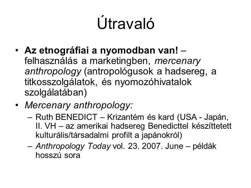 Útravaló •Az etnográfiai a nyomodban van! – felhasználás a marketingben, mercenary anthropology (antropológusok a hadsereg, a titkosszolgálatok, és ny