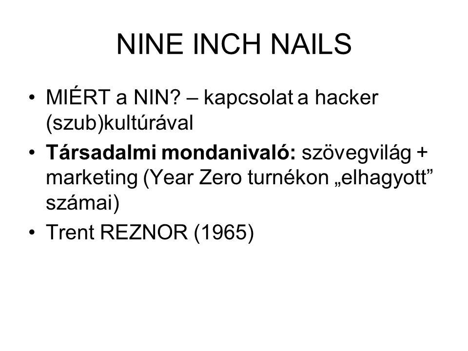 """NINE INCH NAILS •MIÉRT a NIN? – kapcsolat a hacker (szub)kultúrával •Társadalmi mondanivaló: szövegvilág + marketing (Year Zero turnékon """"elhagyott"""" s"""