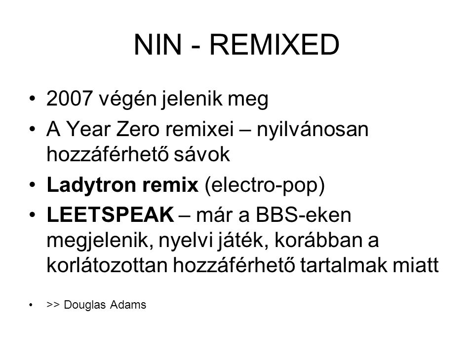NIN - REMIXED •2007 végén jelenik meg •A Year Zero remixei – nyilvánosan hozzáférhető sávok •Ladytron remix (electro-pop) •LEETSPEAK – már a BBS-eken