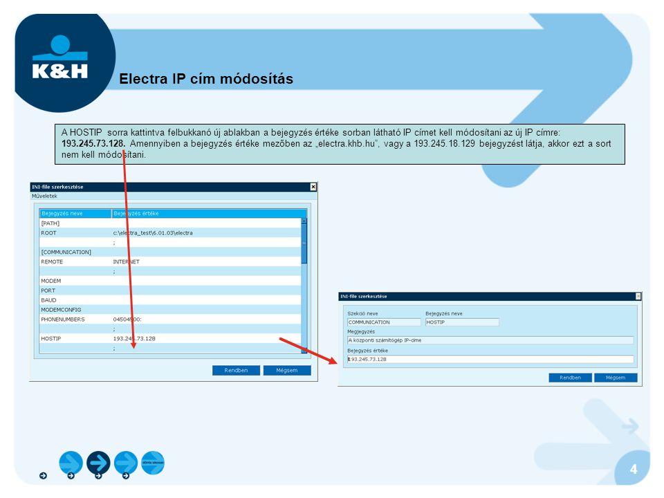 4 Electra IP cím módosítás A HOSTIP sorra kattintva felbukkanó új ablakban a bejegyzés értéke sorban látható IP címet kell módosítani az új IP címre: 193.245.73.128.