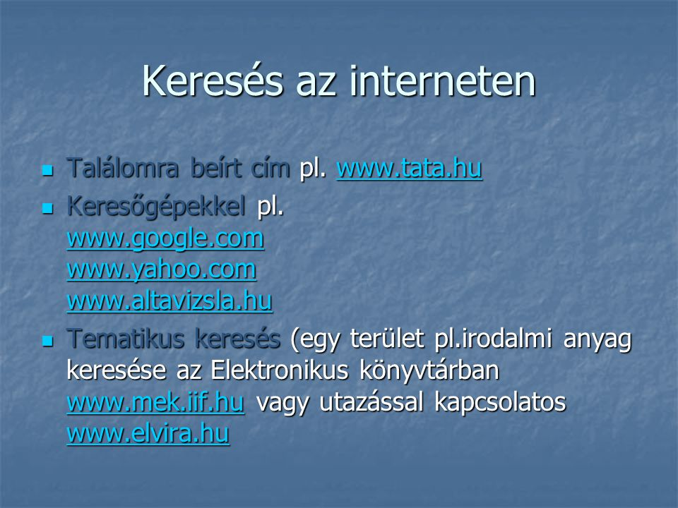 Keresés az interneten  Találomra beírt cím pl.www.tata.hu www.tata.hu  Keresőgépekkel pl.