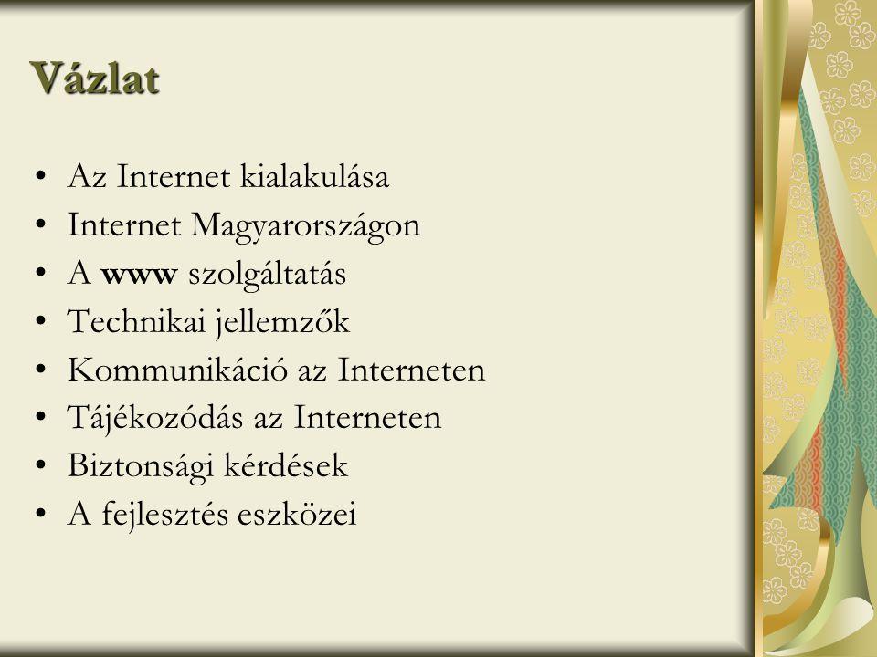Vázlat •Az Internet kialakulása •Internet Magyarországon •A www szolgáltatás •Technikai jellemzők •Kommunikáció az Interneten •Tájékozódás az Interneten •Biztonsági kérdések •A fejlesztés eszközei