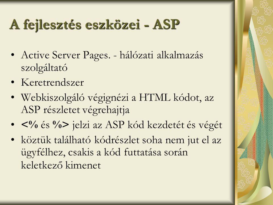 A fejlesztés eszközei - ASP •Active Server Pages.