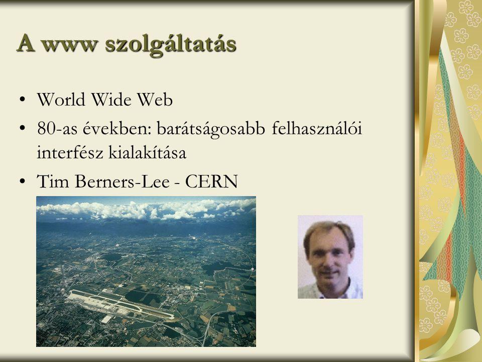 A www szolgáltatás •World Wide Web •80-as években: barátságosabb felhasználói interfész kialakítása •Tim Berners-Lee - CERN