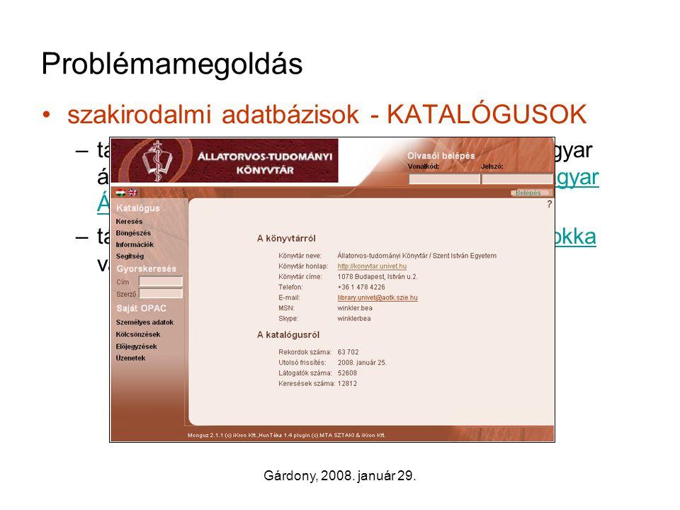 Gárdony, 2008. január 29. Problémamegoldás •szakirodalmi adatbázisok - KATALÓGUSOK –tájékozódás a könyvtár állományáról és a magyar állatorvosok közle