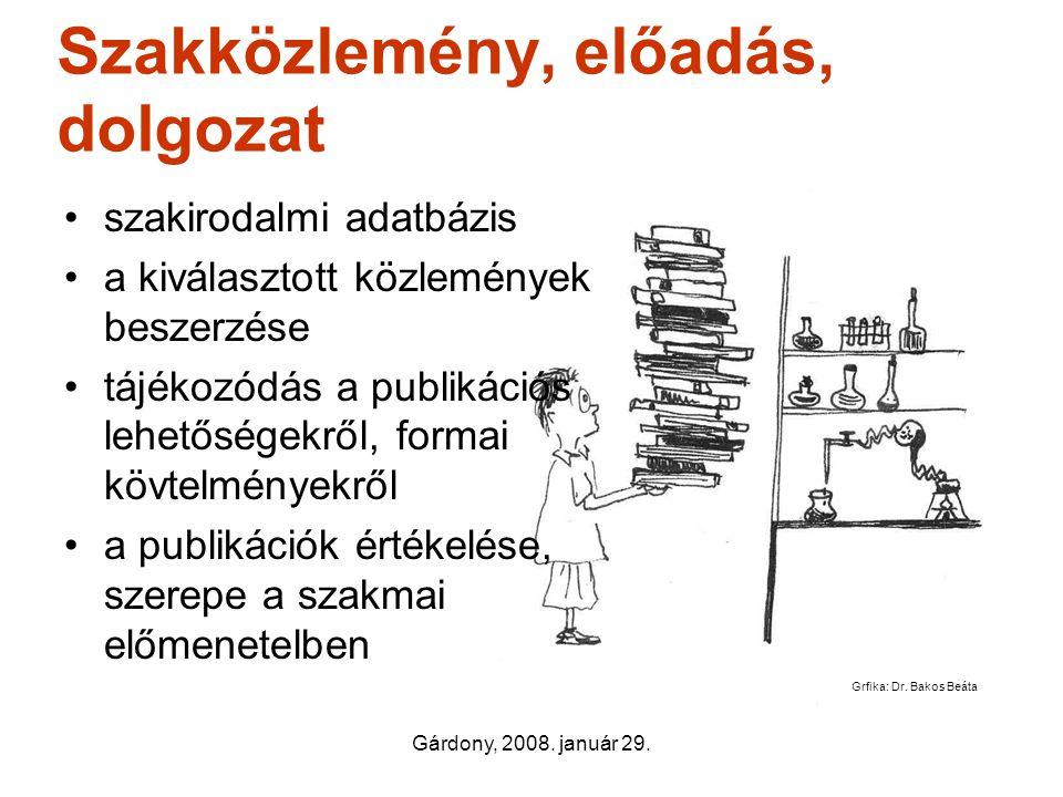 Gárdony, 2008. január 29. Szakközlemény, előadás, dolgozat •szakirodalmi adatbázis •a kiválasztott közlemények beszerzése •tájékozódás a publikációs l
