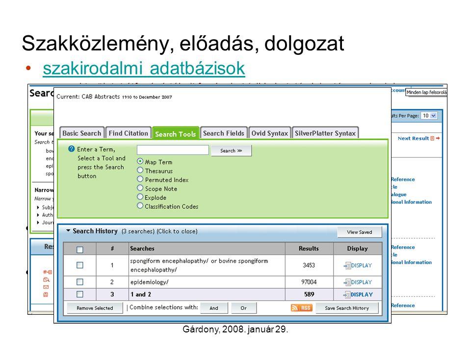 Gárdony, 2008. január 29. Szakközlemény, előadás, dolgozat •szakirodalmi adatbázisokszakirodalmi adatbázisok –szakterületet átfogó, értékelt forrásoka