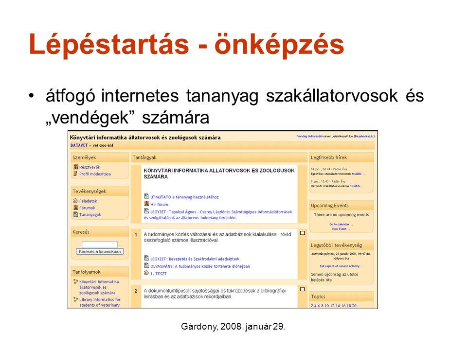 """Gárdony, 2008. január 29. Lépéstartás - önképzés •átfogó internetes tananyag szakállatorvosok és """"vendégek"""" számára"""