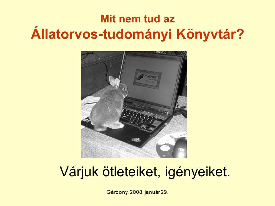 Gárdony, 2008. január 29. Mit nem tud az Állatorvos-tudományi Könyvtár.