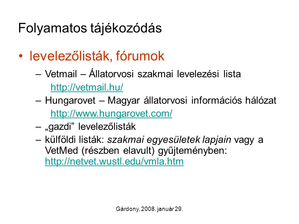 Gárdony, 2008. január 29. Folyamatos tájékozódás •levelezőlisták, fórumok –Vetmail – Állatorvosi szakmai levelezési lista http://vetmail.hu/ –Hungarov