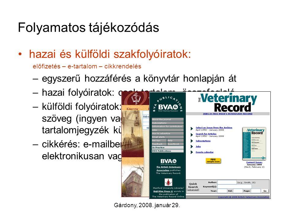 Gárdony, 2008. január 29. Folyamatos tájékozódás •hazai és külföldi szakfolyóiratok: előfizetés – e-tartalom – cikkrendelés –egyszerű hozzáférés a kön