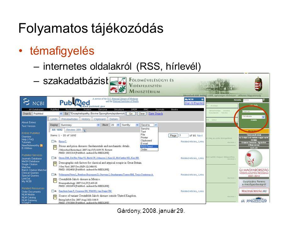 Gárdony, 2008. január 29. Folyamatos tájékozódás •témafigyelés –internetes oldalakról (RSS, hírlevél) –szakadatbázisból