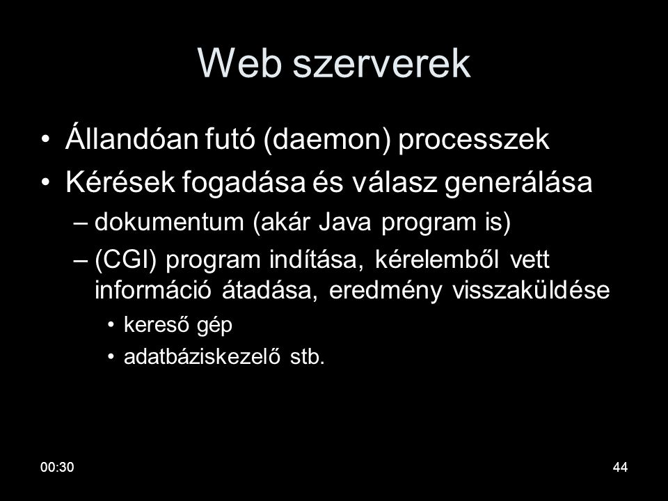 00:3243 Web böngészők •Kapcsolat kiépítése, kérelem küldése prot://URL[?attr] •Válasz dokumentum fogadása, tárolása, megjelenítése, lejátszása stb. •K