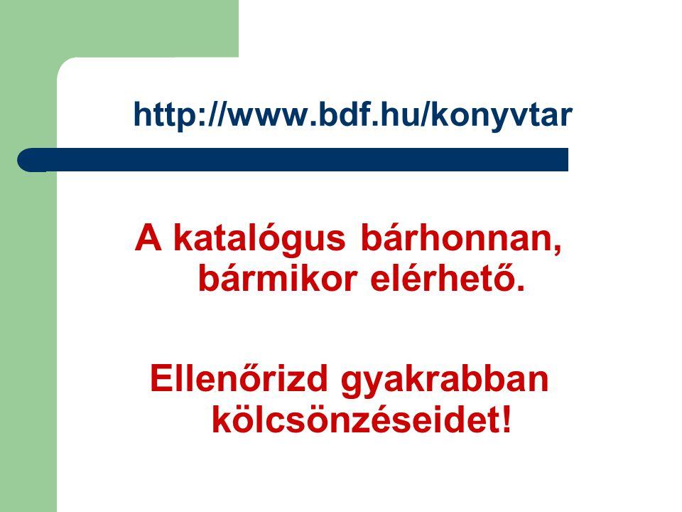 http://www.bdf.hu/konyvtar A katalógus bárhonnan, bármikor elérhető.
