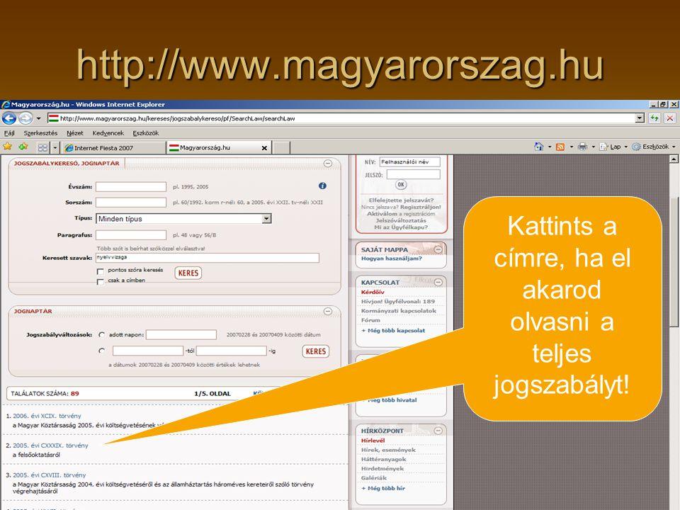 http://www.magyarorszag.hu Kattints a címre, ha el akarod olvasni a teljes jogszabályt!