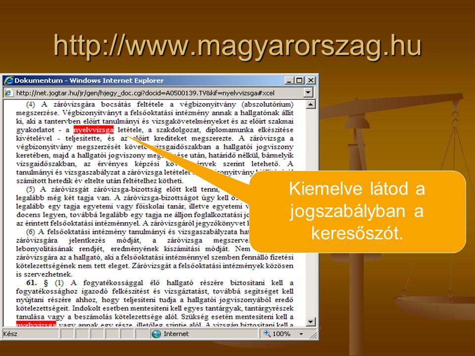 http://www.magyarorszag.hu Kiemelve látod a jogszabályban a keresőszót.