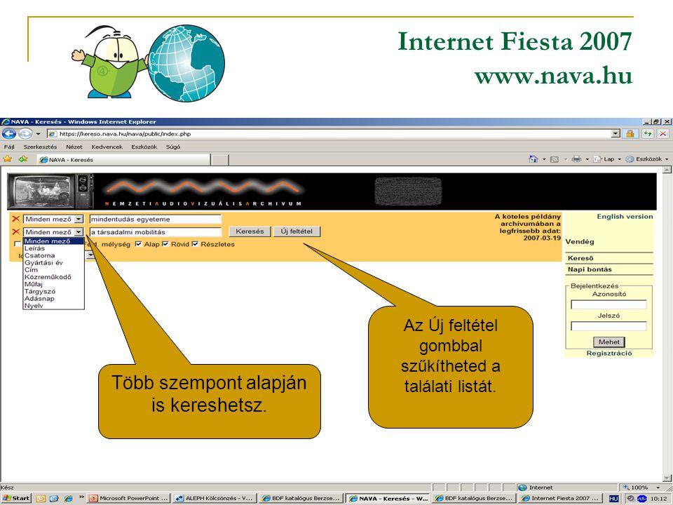 Internet Fiesta 2007 www.nava.hu A műsorok tartalma alapján is lehet keresni Több szempont alapján is kereshetsz.
