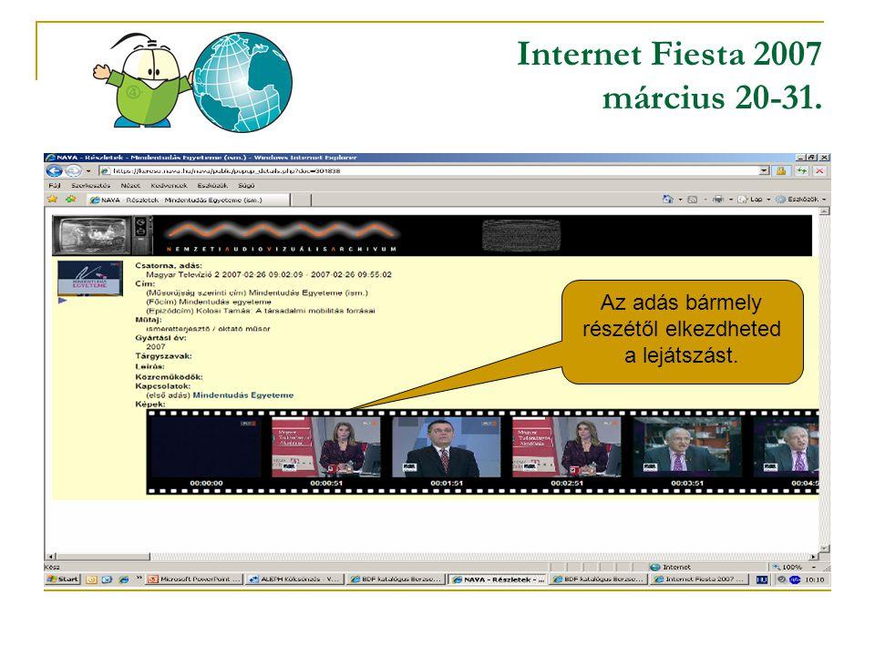 Internet Fiesta 2007 március 20-31. Az adás bármely részétől elkezdheted a lejátszást.