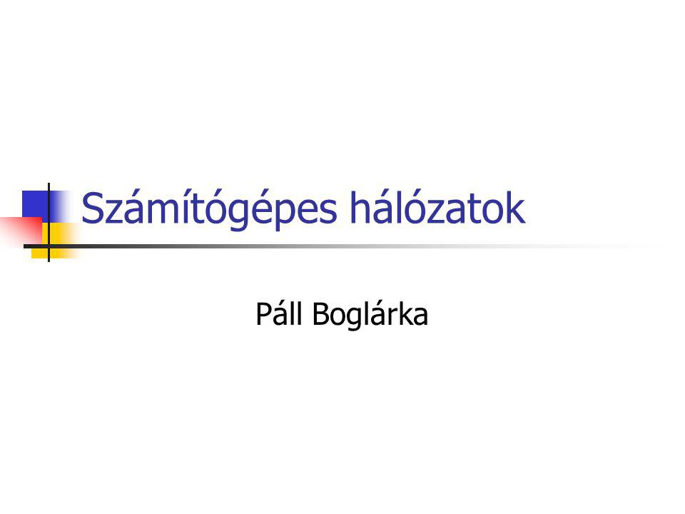 Számítógépes hálózatok Páll Boglárka