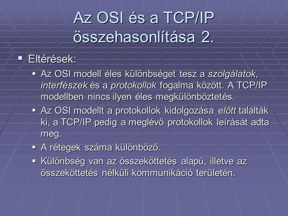 A TCP/IP értékelése  Nem tesz világos különbséget a szolgálat, az interfész és a protokoll fogalma között.