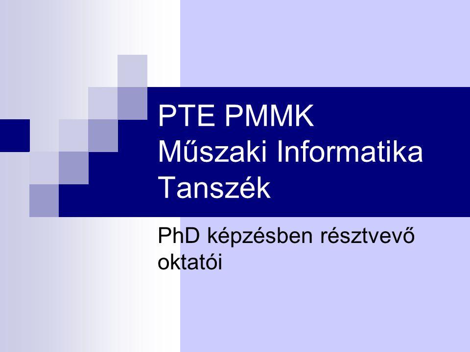 PTE PMMK Műszaki Informatika Tanszék PhD képzésben résztvevő oktatói