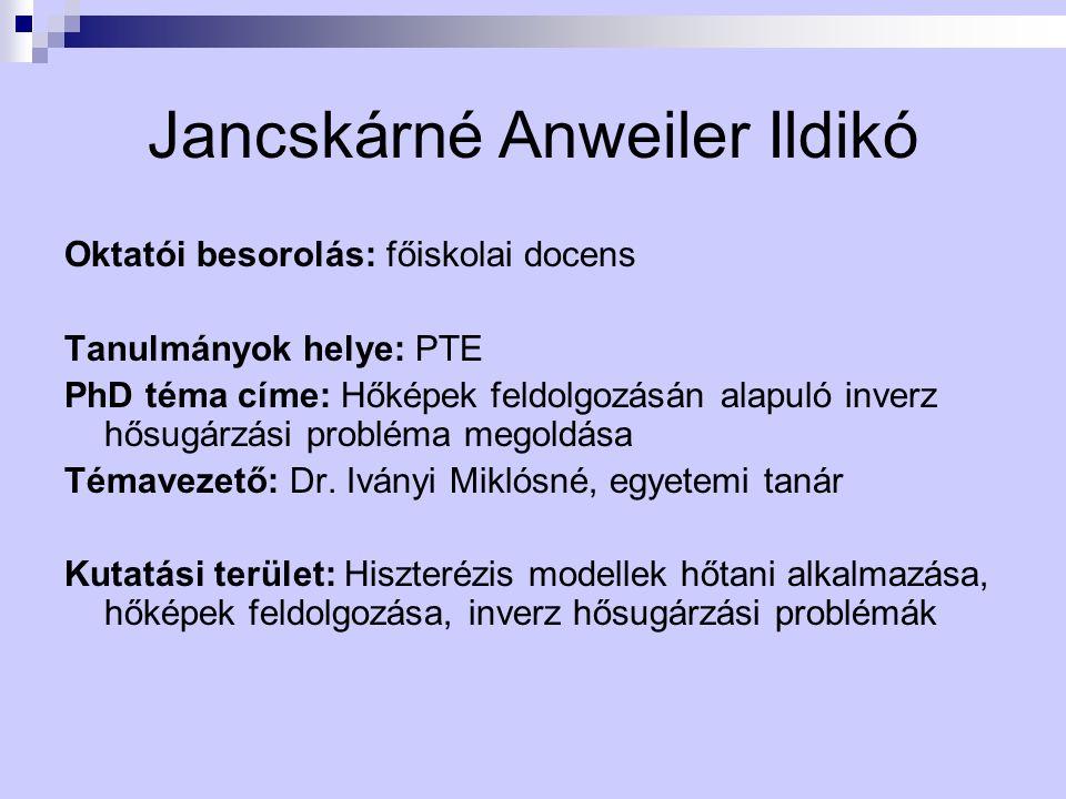 Jancskárné Anweiler Ildikó Oktatói besorolás: főiskolai docens Tanulmányok helye: PTE PhD téma címe: Hőképek feldolgozásán alapuló inverz hősugárzási