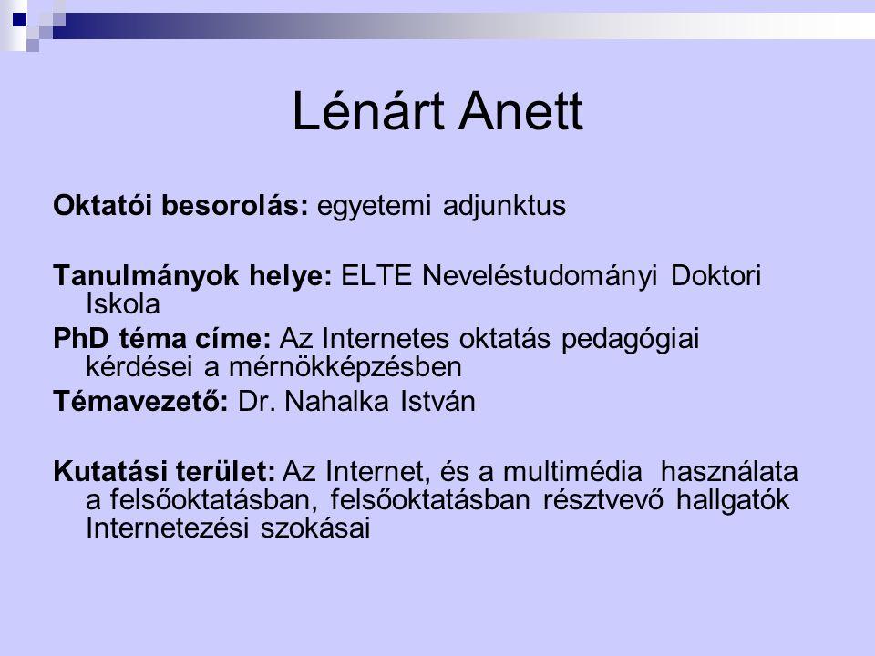 Lénárt Anett Oktatói besorolás: egyetemi adjunktus Tanulmányok helye: ELTE Neveléstudományi Doktori Iskola PhD téma címe: Az Internetes oktatás pedagó