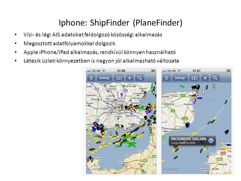 Iphone: ShipFinder (PlaneFinder) • Vízi- és légi AIS adatokat feldolgozó közösségi alkalmazás • Megosztott adatfolyamokkal dolgozik • Apple iPhone/iPa