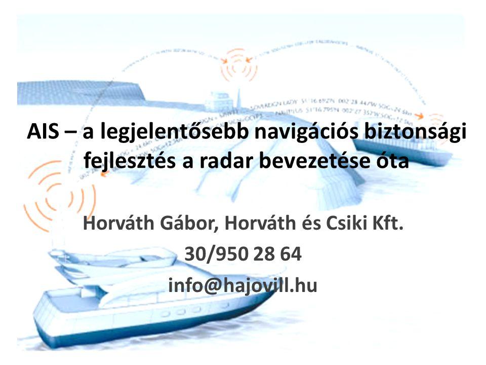 AIS – a legjelentősebb navigációs biztonsági fejlesztés a radar bevezetése óta Horváth Gábor, Horváth és Csiki Kft. 30/950 28 64 info@hajovill.hu
