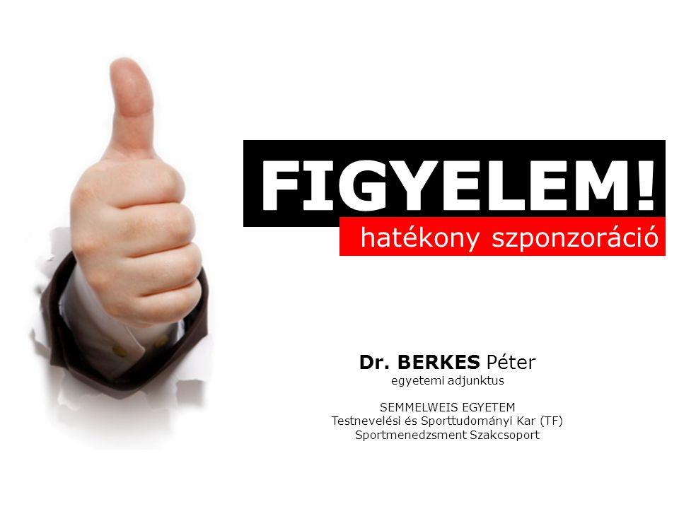 Dr. BERKES Péter egyetemi adjunktus SEMMELWEIS EGYETEM Testnevelési és Sporttudományi Kar (TF) Sportmenedzsment Szakcsoport hatékony szponzoráció