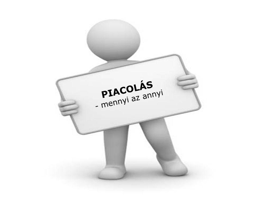 PIACOLÁS - mennyi az annyi