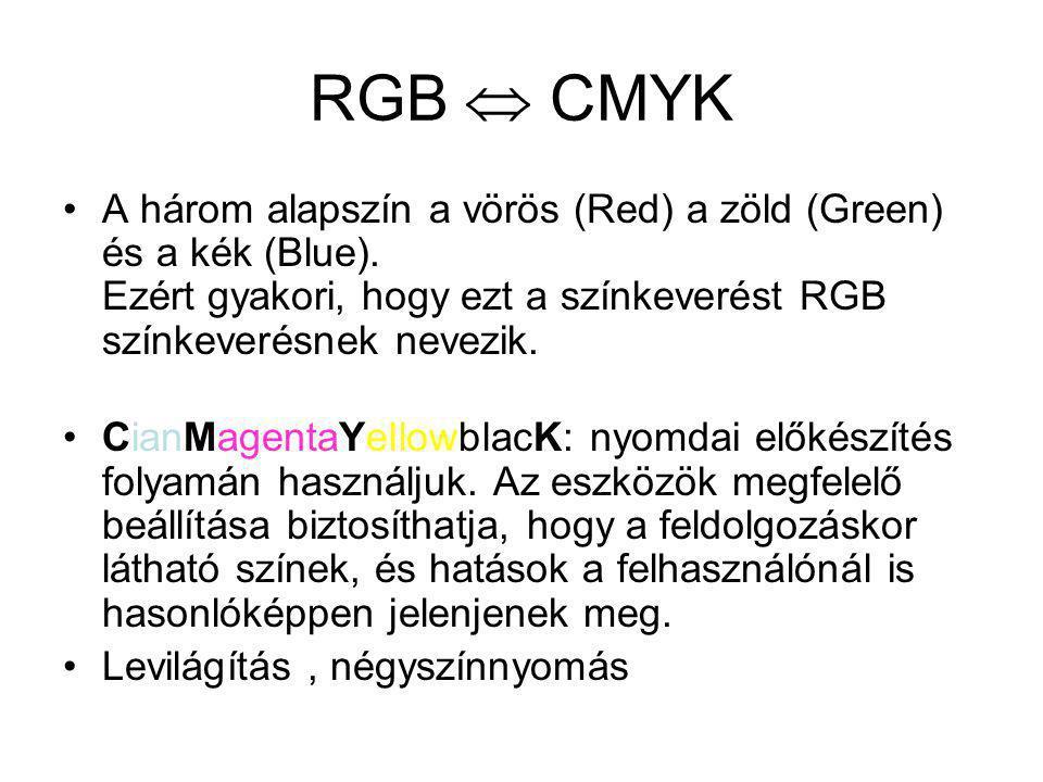 RGB  CMYK •A három alapszín a vörös (Red) a zöld (Green) és a kék (Blue). Ezért gyakori, hogy ezt a színkeverést RGB színkeverésnek nevezik. •CianMag